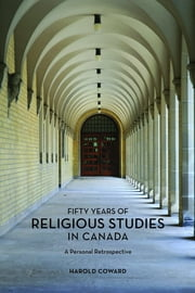 Fifty Years of Religious Studies in Canada - A Personal Retrospective ebook by Harold Coward