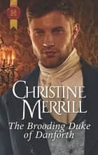 The Brooding Duke of Danforth - A Regency Historical Romance ebook by Christine Merrill