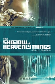 The Shadow of Heavenly Things - Book 2 of The Godspeak Chronicles ebook by John V. Coniglio