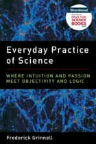 Everyday Practice of Science ebook by Frederick Grinnell