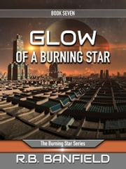 Glow of a Burning Star: Book Seven, The Burning Star Series ebook by RB Banfield