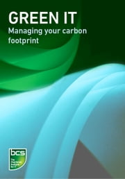 Green IT - Managing your carbon footprint ebook by BCS The Chartered Institute for IT