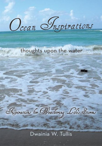 Ocean Inspirations - Thoughts Upon the Water ebook by Dwainia W. Tullis