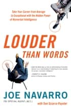Louder Than Words ebook by Joe Navarro,Toni Sciarra Poynter