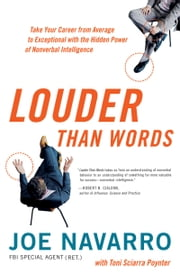 Louder Than Words - Take Your Career from Average to Exceptional with the Hidden Power of Nonverbal Intelligence ebook by Joe Navarro,Toni Sciarra Poynter