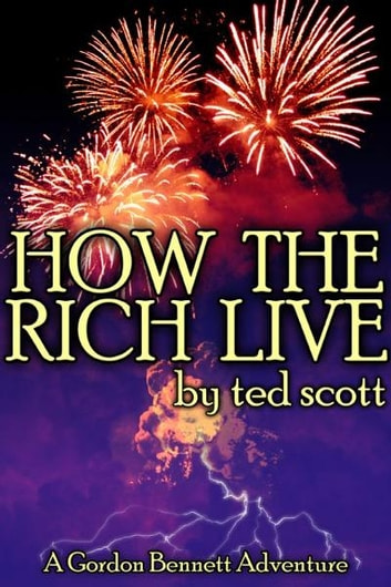 How The Rich Live ebook by Ted Scott