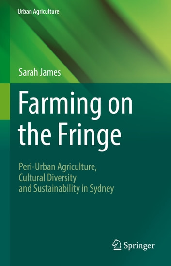 Farming on the Fringe - Peri-Urban Agriculture, Cultural Diversity and Sustainability in Sydney ebook by Sarah James