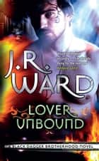 Lover Unbound - Number 5 in series ebook by J. R. Ward