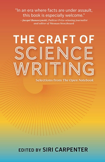 The Craft of Science Writing: Selections from The Open Notebook ebook by Siri Carpenter