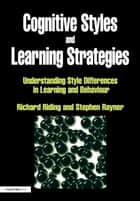 Cognitive Styles and Learning Strategies ebook by Richard Riding,Stephen Rayner