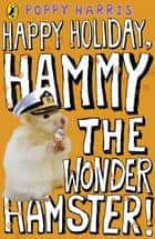 Happy Holiday, Hammy the Wonder Hamster! ebook by Poppy Harris