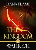 Warrior - The 7th Kingdom, #2 ebook by Diana Flame