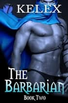 The Barbarian (Tales of Aurelia, Book Two) ebook by Kelex