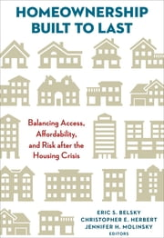 Homeownership Built to Last - Balancing Access, Affordability, and Risk after the Housing Crisis ebook by Eric S. Belsky,Christopher E. Herbert,Jennifer H. Molinsky