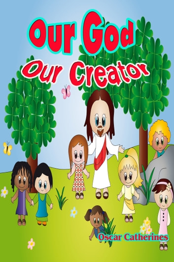 Our God: Our Creator ebook by Oscar Catherines