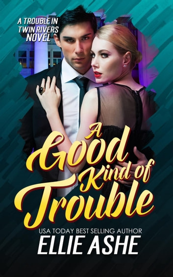 A Good Kind of Trouble - A Trouble in Twin Rivers Novel, #1 ebook by Ellie Ashe