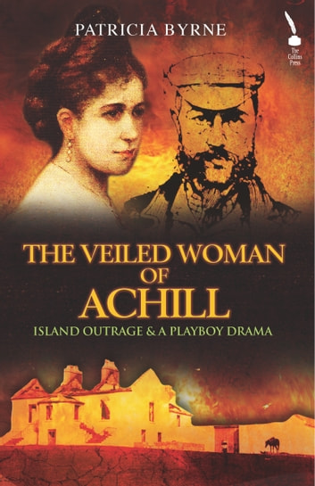 The Veiled Woman of Achill: Island Outrage & A Playboy Drama ebook by Patricia Byrne