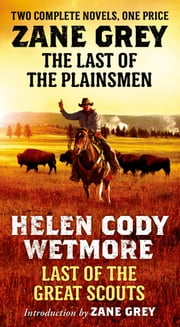 The Last of the Plainsmen and Last of the Great Scouts ebook by Zane Grey,Helen Cody Wetmore