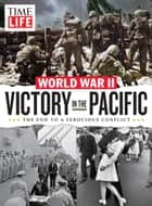 TIME-LIFE Victory in the Pacific ebook by The Editors of TIME-LIFE