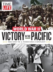 TIME-LIFE Victory in the Pacific - The End to a Ferocious Conflict ebook by The Editors of TIME-LIFE