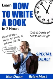 Learn How to Write a Book in 2 Hours ebook by Ken Dunn,Brian Mast