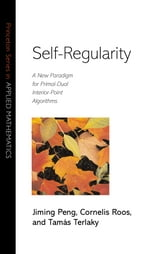 Self-Regularity - A New Paradigm for Primal-Dual Interior-Point Algorithms ebook by Jiming Peng,Cornelis Roos,Tamás Terlaky