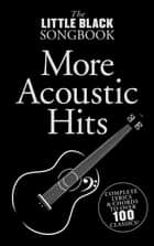 The Little Black Songbook of More Acoustic Hits ebook by Wise Publications