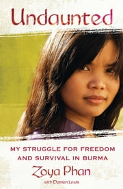 Undaunted - My Struggle for Freedom and Survival in Burma ebook by Zoya Phan, Damien Lewis