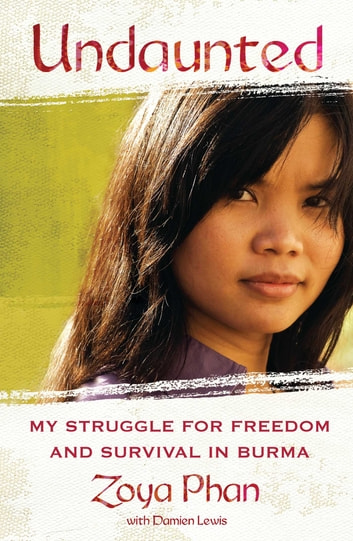 Undaunted - My Struggle for Freedom and Survival in Burma ebook by Zoya Phan