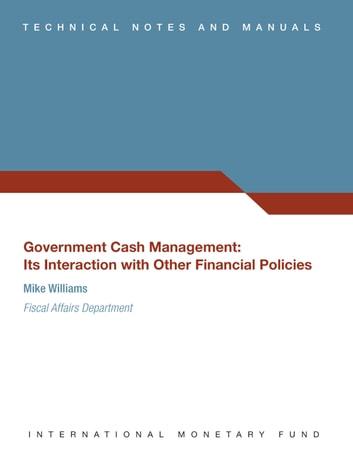 Government Cash Management Its Interaction With Other Financial Policies Ebook By International Monetary Fund