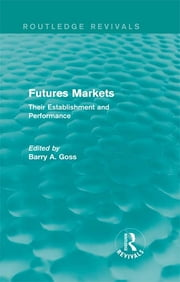 Futures Markets (Routledge Revivals) - Their Establishment and Performance ebook by Barry Goss