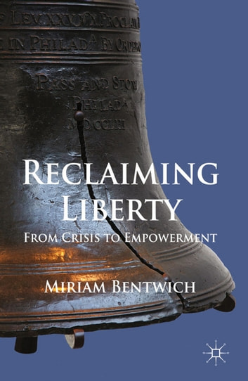 Reclaiming Liberty - From Crisis to Empowerment ebook by M. Bentwich