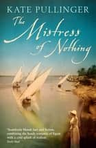 The Mistress Of Nothing ebook by Kate Pullinger