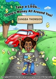 Take a Look... There's Money All Around You! ebook by Zangba Thomson