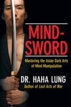 Mind-Sword - Mastering the Asian Dark Arts of Mind Manipulation 電子書 by Dr. Haha Lung