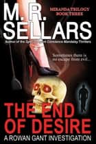 The End Of Desire: A Rowan Gant Investigation ebook by M. R. Sellars