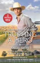 Home on the Ranch: Trusting a Hero ebook by Angel Smits, Kathleen Eagle