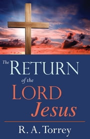 The Return of the Lord Jesus ebook by R. A. Torrey