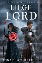 Shield Knight: Liege Lord ebook by Jonathan Moeller