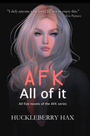 AFK, All of it ebook by Huckleberry Hax