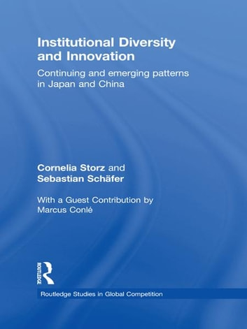Institutional Diversity and Innovation - Continuing and Emerging Patterns in Japan and China ebook by Cornelia Storz,Sebastian Schäfer