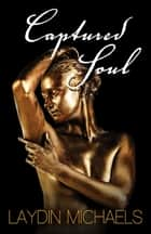Captured Soul ebook by Laydin Michaels