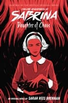 Daughter of Chaos (Chilling Adventures of Sabrina, Novel 2) ebook by