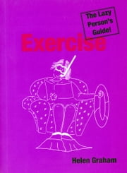 Exercise: The Lazy Person's Guide!: Relax Your Way to Better Health and Fitness ebook by Helen Graham
