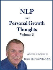NLP and Personal Growth Thoughts: A Series of Articles by Roger Ellerton PhD, CMC Volume 2 ebook by Roger Ellerton