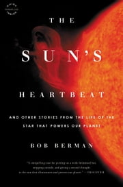 The Sun's Heartbeat - And Other Stories from the Life of the Star That Powers Our Planet ebook by Bob Berman