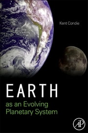 Earth as an Evolving Planetary System ebook by Kent C. Condie
