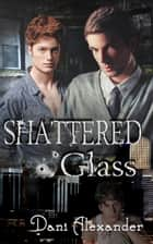 Shattered Glass ebook by Dani Alexander