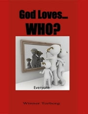 God Loves... Who? ebook by Winner Torborg