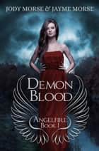 Demon Blood (Angelfire #1) - Angelfire, #1 電子書 by Jody Morse, Jayme Morse